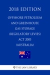 Offshore Petroleum And Greenhouse Gas Storage Regulatory Levies Act 2003 Australia 2018 Edition