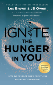 Ignite the Hunger in You: How to Develop Your Greatness and Ignite Humanity
