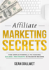 Affiliate Marketing : Secrets - The Simple Formula To Making $10,000+ Per Month In Passive Income - Sean Dollwet