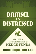 Damsel In Distressed: My Life In The Golden Age Of Hedge Funds