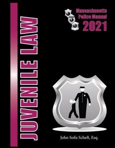 2021 Massachusetts Juvenile Law Police Manual