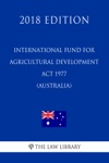International Fund For Agricultural Development Act 1977 Australia 2018 Edition