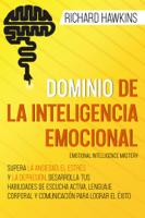 Download and Read Online Dominio de la inteligencia emocional [Emotional Intelligence Mastery]: Supera la ansiedad, el estrés y la depresión, desarrolla tus habilidades de escucha activa y comunicación para lograr el éxito