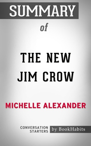 Book Habits - Summary of The New Jim Crow: Mass Incarceration in the Age of Colorblindness by Michelle Alexander  Conversation Starters