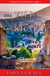 Download Una Villa in Sicilia: Vino e Morte (Un giallo con cani e gatti—Libro 3)
