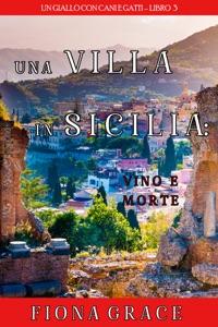 Una Villa in Sicilia: Vino e Morte (Un giallo con cani e gatti—Libro 3) Book Cover