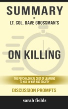 On Killing: The Psychological Cost Of Learning To Kill In War And Society By Lt. Col. Dave Grossman (Discussion Prompts)