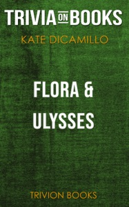 Flora & Ulysses: The Illuminated Adventures by Kate DiCamillo (Trivia-On-Books) Book Cover