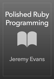 Polished Ruby Programming