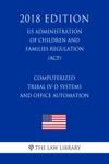Computerized Tribal IV-D Systems And Office Automation US Administration Of Children And Families Regulation ACF 2018 Edition
