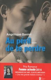 AU PéRIL DE TE PERDRE. GAGNANT PRIX ROMANCE FEMME ACTUELLE 2016