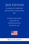 Russian Sanctions - Addition Of Certain Entities To Entity List US Bureau Of Industry And Security Regulation BIS 2018 Edition
