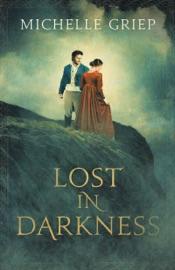 Lost in Darkness - Michelle Griep by  Michelle Griep PDF Download