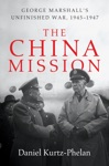 The China Mission George Marshalls Unfinished War 1945-1947