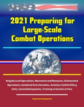 2021 Preparing For Large-Scale Combat Operations: Brigade Level Operations, Movement And Maneuver, Dismounted Operations, Combined Arms Breaches, Aviation, Field Artillery Units, Consolidating Gains, Training To Sustain At Pace
