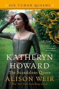 Katheryn Howard, The Scandalous Queen Book Cover