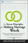 Summary The Seven Principles For Making Marriage Work A Practical Guide From The Countrys Foremost Relationship Expert