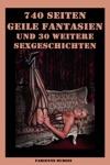 740 Seiten - Geile Fantasien Und 30 Weitere Sexgeschichten