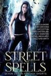 Street Spells Seven Urban Fantasy Shorts