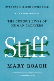 Stiff: The Curious Lives of Human Cadavers - Mary Roach by  Mary Roach PDF Download