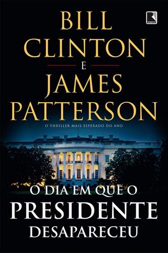 Bill Clinton & James Patterson - O dia em que o presidente desapareceu