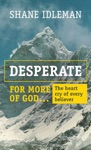 Desperate For More Of God The Heart Cry Of Every Believer