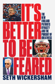 It's Better to Be Feared: The New England Patriots Dynasty and the Pursuit of Greatness Book Cover
