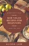 Raw Vegan Recipes For Beginners A Guide For Every Meal Of The Day