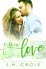 Follow Love - J.H. Croix