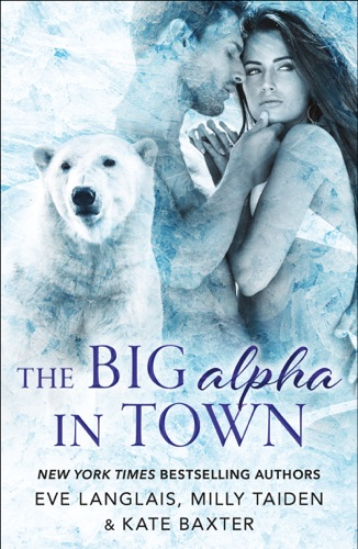 Eve Langlais, Milly Taiden & Kate Baxter - The Big Alpha in Town