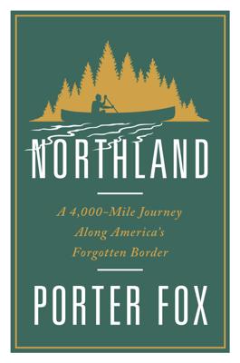 Northland: A 4,000-Mile Journey Along America's Forgotten Border - Porter Fox book