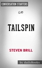 Tailspin: The People and Forces Behind America's Fifty-Year Fall-and Those Fighting to Reverse it by Steven Brill: Conversation Starters