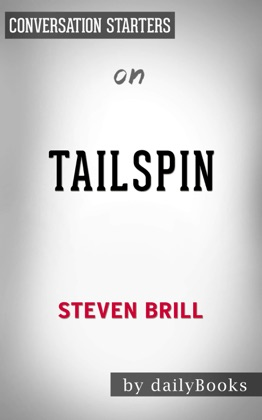 Tailspin: The People and Forces Behind America's Fifty-Year Fall-and Those Fighting to Reverse it by Steven Brill: Conversation Starters image