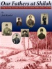 Our Fathers At Shiloh: A Step-by-Step Account Of One Of The Greatest Battles Of The Civil War