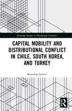 Capital Mobility And Distributional Conflict In Chile, South Korea, And Turkey