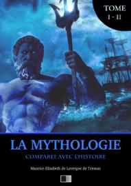 La Mythologie comparée avec l'Histoire (Édition Intégrale : Tome I-II)