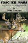 Poacher Wars A Pennsylvania Game Wardens Journal