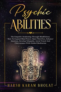 Psychic Abilities: The Empath's Awakening through Mindfulness. How to Expand Mind Power, Open Third Eye, Enhance Intuition, Develop Telepathy, Astral Travel and Clairvoyance with Guided Meditation Book Cover