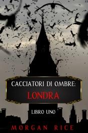 Download Cacciatori di Ombre: Londra (Libro Uno)