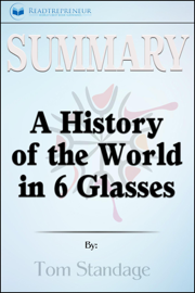 Summary of A History of the World in 6 Glasses by Tom Standage book