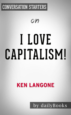 I Love Capitalism!: An American Story by Ken Langone: Conversation Starters - Daily Books book