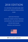 Medicare Program - Medicare Shared Savings Program - Accountable Care Organizations - Revised Benchmark Rebasing Methodology US Centers For Medicare And Medicaid Services Regulation CMS 2018 Edition