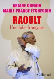 Raoult. Une folie française par Ariane Chemin & Marie-France Etchegoin Couverture de livre