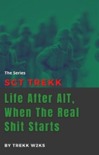 SGT Trekk: Life After AIT, When The Real Shit Starts
