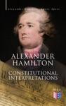 Alexander Hamilton Constitutional Interpretations