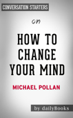 How To Change Your Mind: by Michael Pollan  Conversation Starters