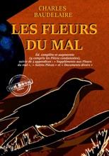 Les Fleurs Du Mal – Version Intégrale (y Compris Les Pièces Condamnées), Suivies De 3 Appendices : «Suppléments Aux Fleurs Du Mal», «Autres Pièces» Et «Documents Divers».