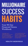 Millionaire Success Habits Your 90 Day Financial Fitness Workbook