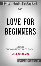 Love for Beginners: A Novel (The Wildstone Series, Book 7) by Jill Shalvis: Conversation Starters