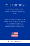 Procedural Regulations For The Copyright Royalty Board - Organization General Administrative Provisions US Copyright Royalty Board Library Of Congress Regulation CRB 2018 Edition